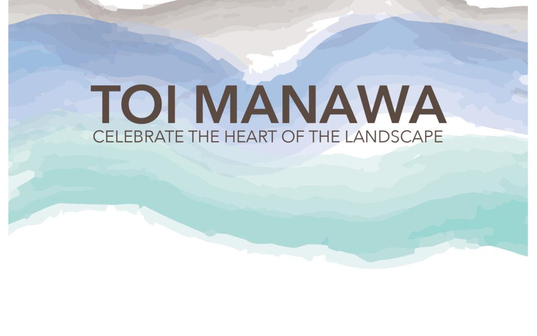Toi Manawa: Celebrate the heart of the landscape